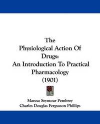 The Physiological Action of Drugs: An Introduction to Practical Pharmacology (1901) by Charles Douglas Fergusson Phillips