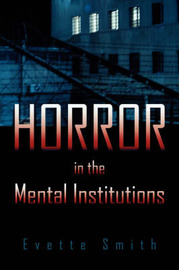 Horror in the Mental Institutions by Evette Smith image