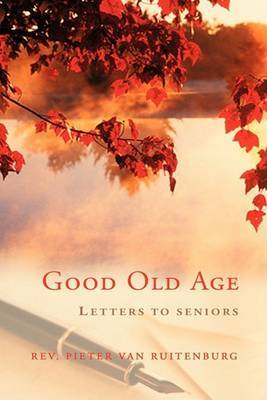 Good Old Age: Letters to Seniors by Rev. Pieter Van Ruitenburg image