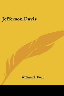 Jefferson Davis by William E. Dodd
