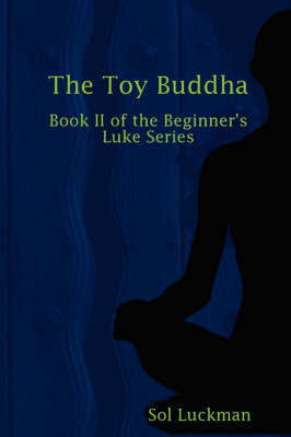 The Toy Buddha: Book II of the Beginner's Luke Series by Sol Luckman image
