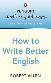 Penguin Writers' Guides: How to Write Better English by Robert Allen image