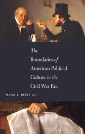 The Boundaries of American Political Culture in the Civil War Era by E. Neely Mark image