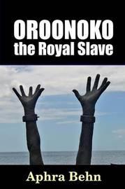 Oroonoko: the Royal Slave by Aphra Behn