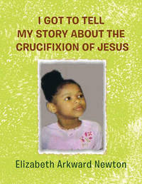 I Got to Tell My Story about the Crucifixion of Jesus by Elizabeth Newton