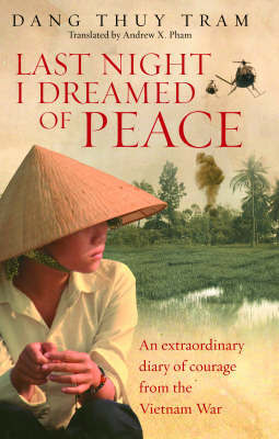 Last Night I Dreamed of Peace: An Extraordinary Diary of Courage from the Vietnam War by Dang Thuy Tram