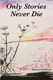 Only Stories Never Die by Nathan Pitchford