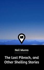 The Lost Pibroch, and Other Sheiling Stories by Neil Munro