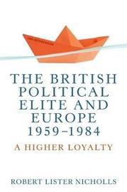The British Political Elite and Europe, 1959-1984 by Bob Nicholls