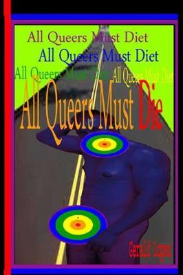 All Queers Must Die by Gerald Lopez