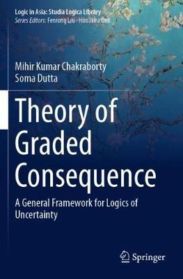 Theory of Graded Consequence by Mihir Kumar Chakraborty