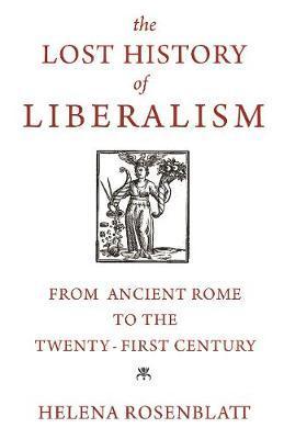 The Lost History of Liberalism by Helena Rosenblatt