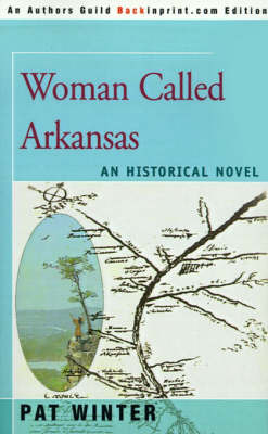 Woman Called Arkansas: An Historical Novel by Pat Winter