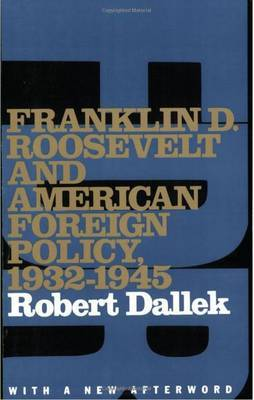 Franklin D. Roosevelt and American Foreign Policy, 1932-1945 by Robert Dallek