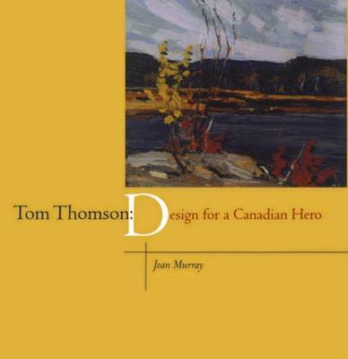 Tom Thomson: Design for a Canadian Hero by Joan Murray image