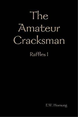 The Amateur Cracksman by E.W. Hornung