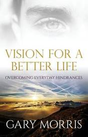 Vision for a Better Life by Gary Morris