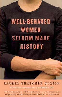 Well-Behaved Women Seldom Make History by Laurel Thatcher Ulrich image