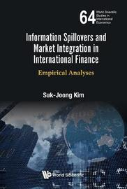 Information Spillovers And Market Integration In International Finance: Empirical Analyses by Suk-Joong Kim