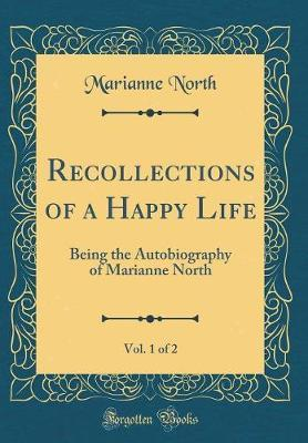 Recollections of a Happy Life, Vol. 1 of 2 by Marianne North