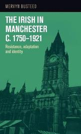 The Irish in Manchester <I>C</I>.1750-1921 by Mervyn Busteed image