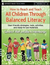 How to Reach and Teach All Children Through Balanced Literacy by Sandra F Rief