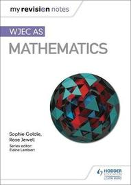 My Revision Notes: WJEC AS Mathematics by Sophie Goldie image