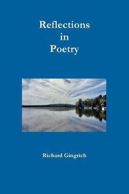 Reflections in Poetry by Richard Gingrich