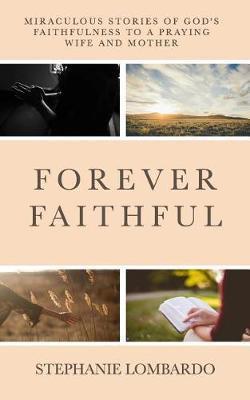 Forever Faithful by Stephanie Lombardo