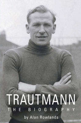 Trautmann: The Biography by Alan Rowlands image