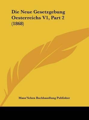 Die Neue Gesetzgebung Oesterreichs V1, Part 2 (1868) by Buchhandlung Publisher Manz'schen Buchhandlung Publisher image