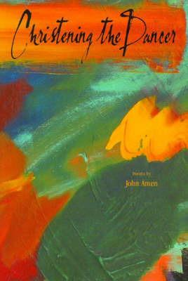 Christening the Dancer by John Amen