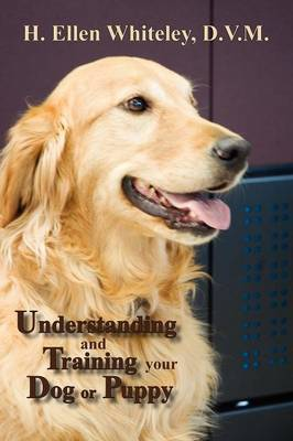 Understanding and Training Your Dog or Puppy by H. Ellen Whiteley