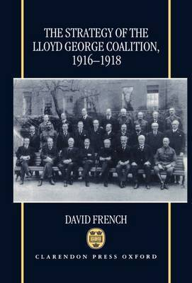 The Strategy of the Lloyd George Coalition, 1916-1918 by David French image