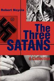 The Three Satans: A Collection by Robert Noyola