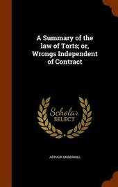 A Summary of the Law of Torts; Or, Wrongs Independent of Contract by Arthur Underhill image