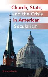Church, State, and the Crisis in American Secularism by Bruce Ledewitz