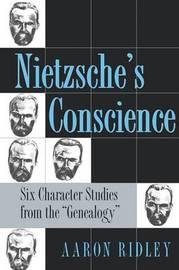 Nietzsche's Conscience by Aaron Ridley