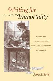 Writing for Immortality by Anne E. Boyd