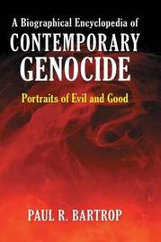 A Biographical Encyclopedia of Contemporary Genocide by Paul R Bartrop