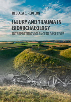 Injury and Trauma in Bioarchaeology by Rebecca C. Redfern