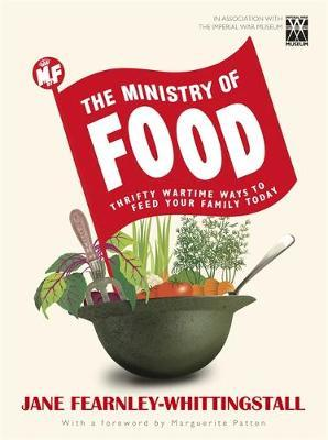 Ministry of Food: Thrifty Wartime Ways to Feed Your Family by Jane Fearnley-Whittingstall