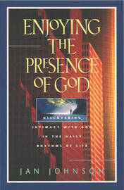 Enjoying the Presence of God by Jan Johnson