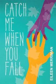 Catch Me When You Fall by Eileen Merriman