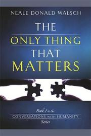 The Only Thing That Matters by Neale Donald Walsch