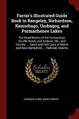 Farrar's Illustrated Guide Book to Rangeley, Richardson, Kennebago, Umbagog, and Parmachenee Lakes by Charles Alden John Farrar