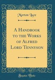 A Handbook to the Works of Alfred Lord Tennyson (Classic Reprint) by Morton Luce image