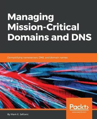 Managing Mission - Critical Domains and DNS by Mark E.Jeftovic image