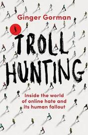 Troll Hunting by Ginger Gorman