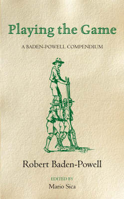 Playing the Game: A Baden-Powell Compendium by Robert Baden-Powell image
